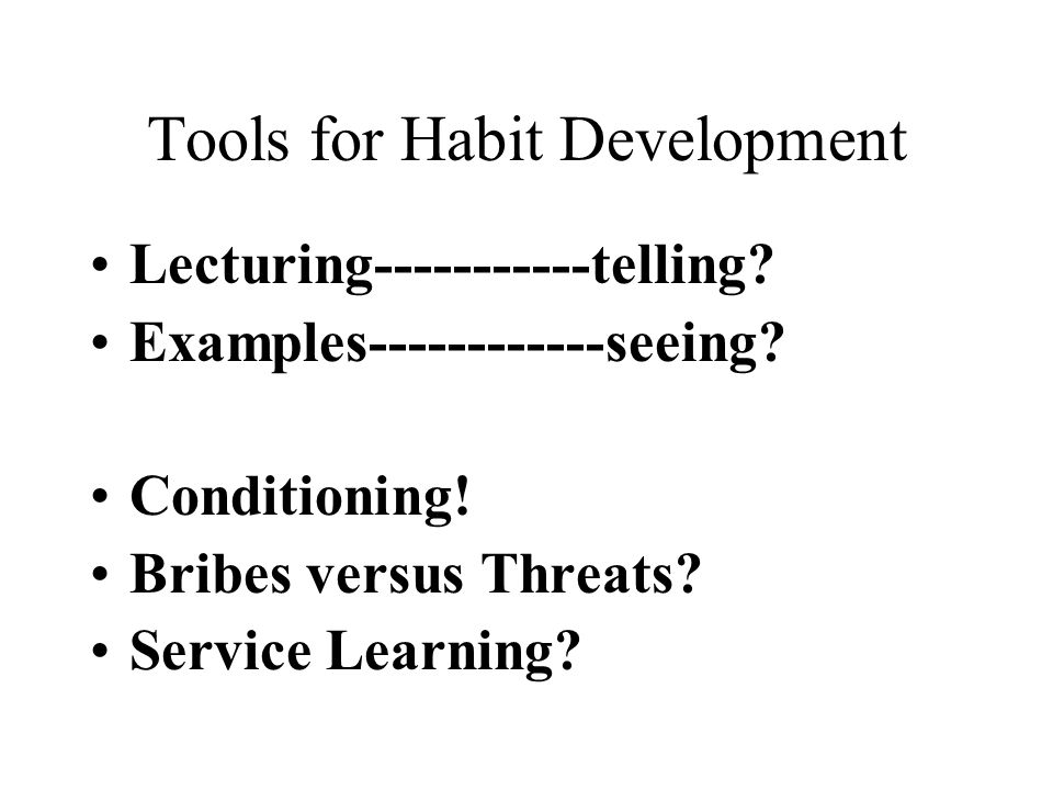 Tools for Habit Development Lecturing-----------telling.