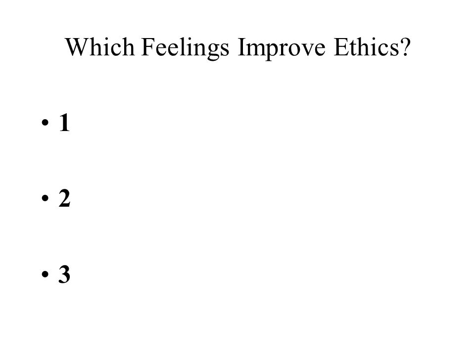 Which Feelings Improve Ethics 1 2 3