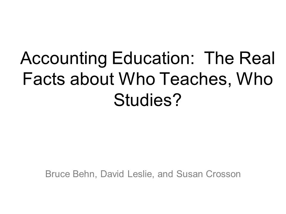 Accounting Education: The Real Facts about Who Teaches, Who Studies.