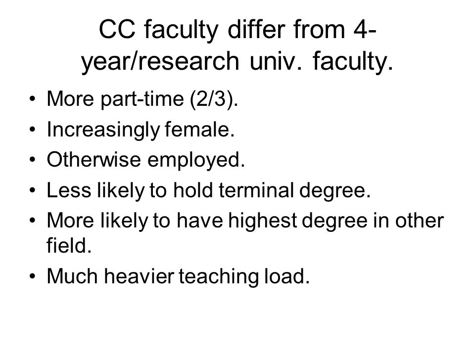 CC faculty differ from 4- year/research univ.faculty.