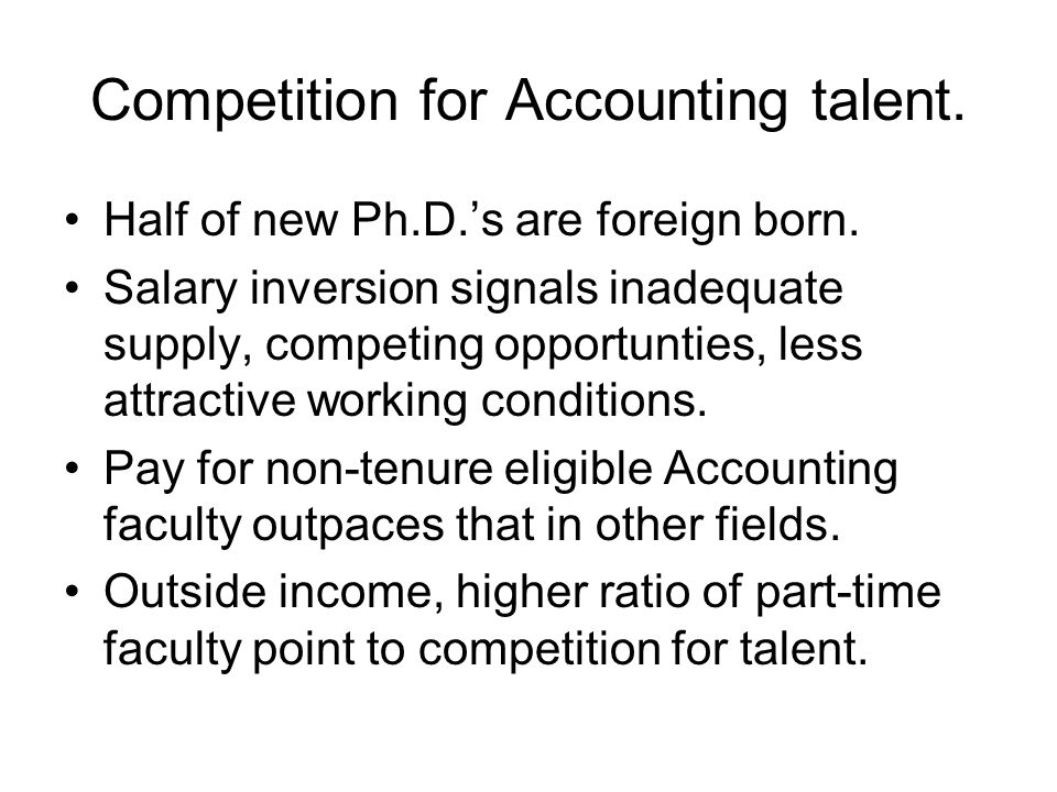 Competition for Accounting talent.Half of new Ph.D.s are foreign born.