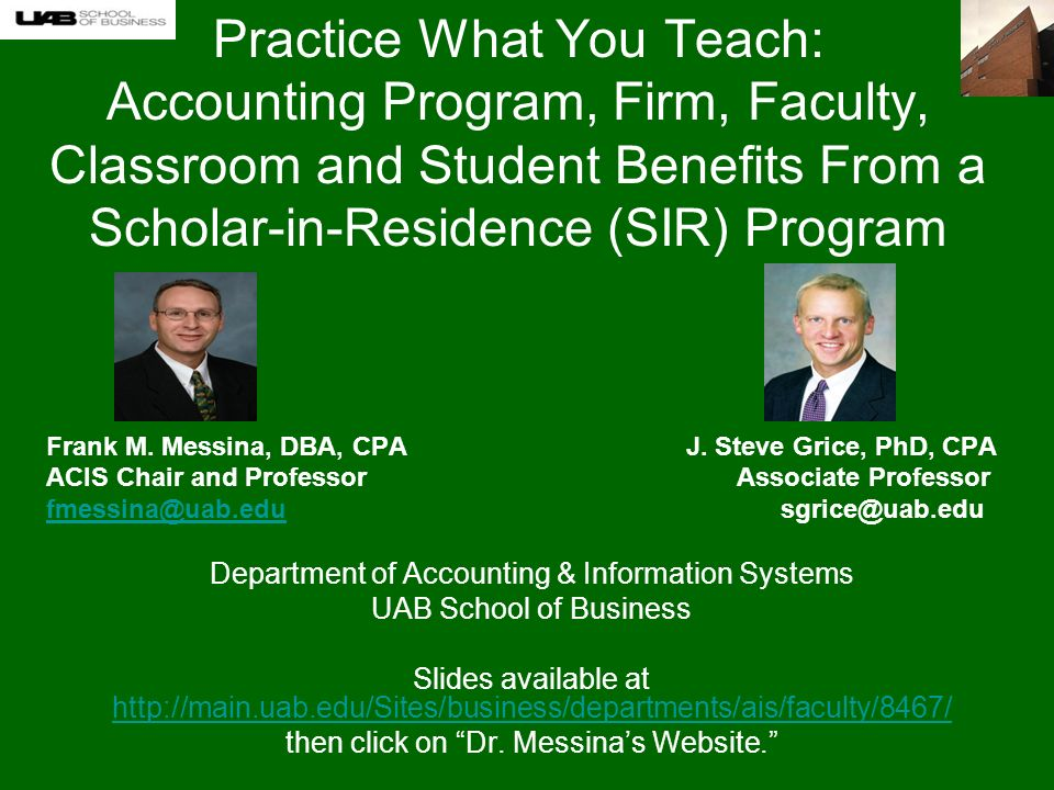 Practice What You Teach: Accounting Program, Firm, Faculty, Classroom and Student Benefits From a Scholar-in-Residence (SIR) Program Frank M.