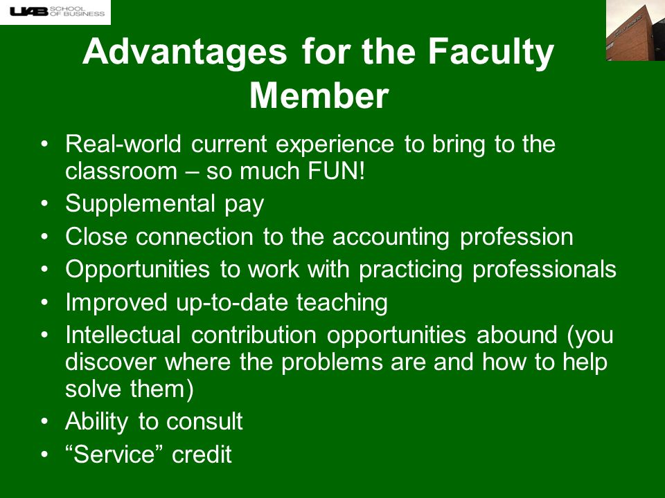 Advantages for the Faculty Member Real-world current experience to bring to the classroom – so much FUN.