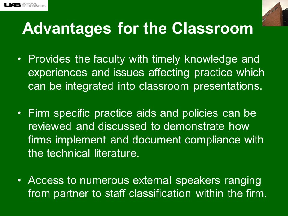 Advantages for the Classroom Provides the faculty with timely knowledge and experiences and issues affecting practice which can be integrated into classroom presentations.