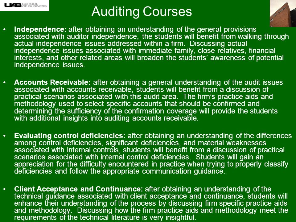 Auditing Courses Independence: after obtaining an understanding of the general provisions associated with auditor independence, the students will benefit from walking-through actual independence issues addressed within a firm.