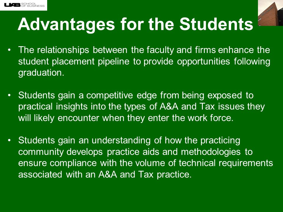 Advantages for the Students The relationships between the faculty and firms enhance the student placement pipeline to provide opportunities following graduation.