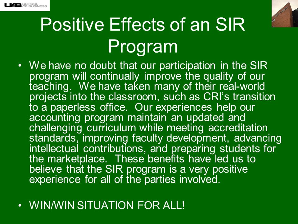 Positive Effects of an SIR Program We have no doubt that our participation in the SIR program will continually improve the quality of our teaching.