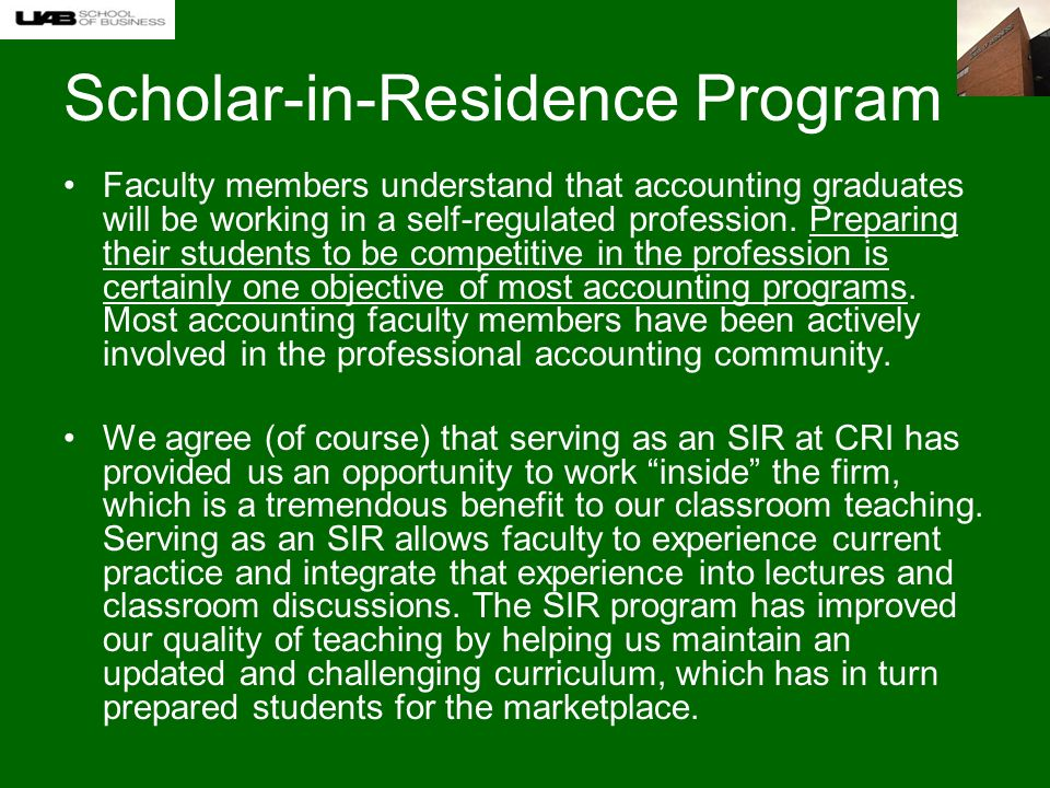 Scholar-in-Residence Program Faculty members understand that accounting graduates will be working in a self-regulated profession.