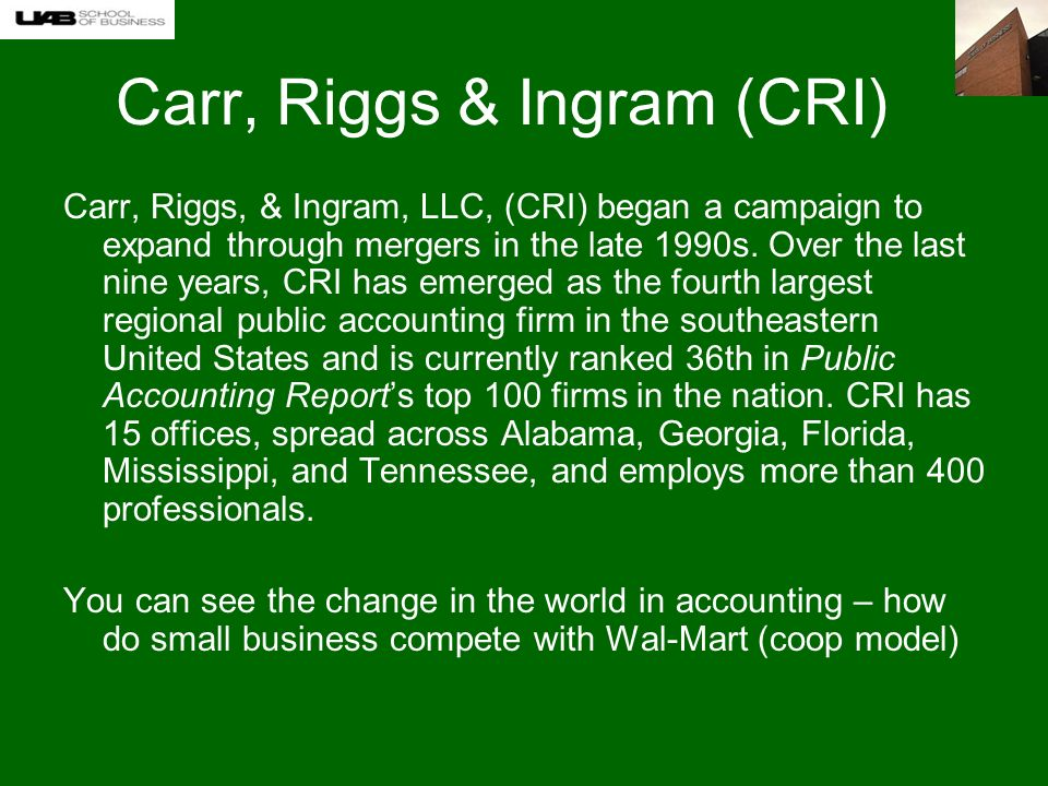 Carr, Riggs & Ingram (CRI) Carr, Riggs, & Ingram, LLC, (CRI) began a campaign to expand through mergers in the late 1990s.
