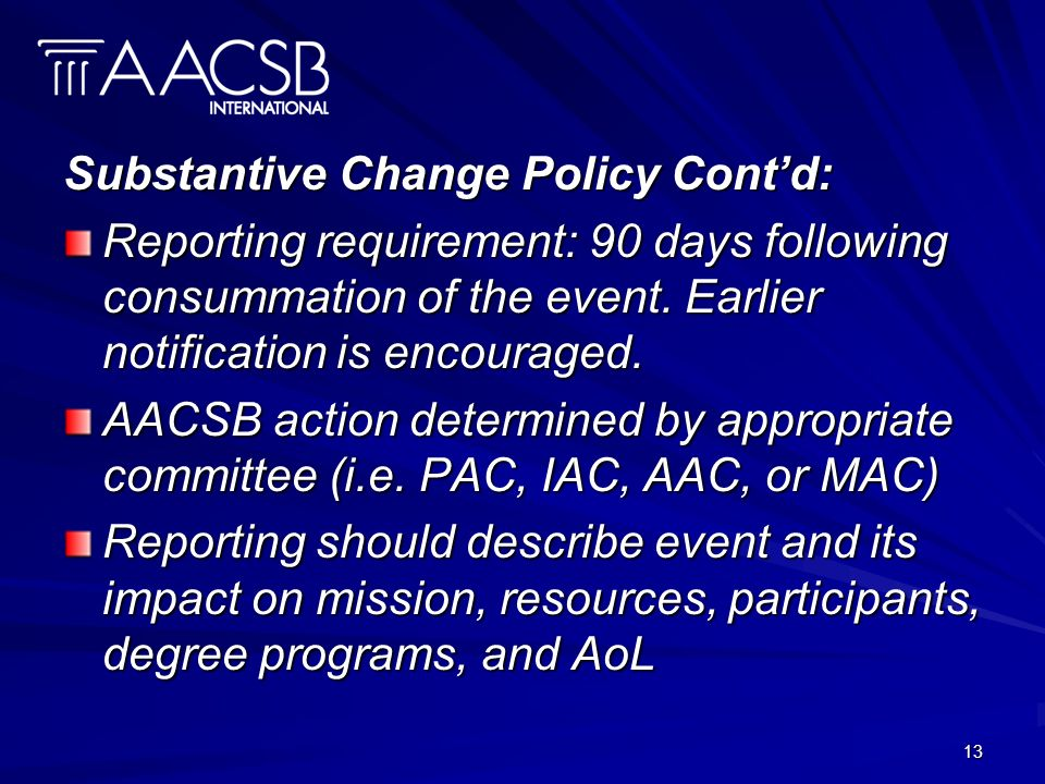 13 Substantive Change Policy Contd: Reporting requirement: 90 days following consummation of the event.
