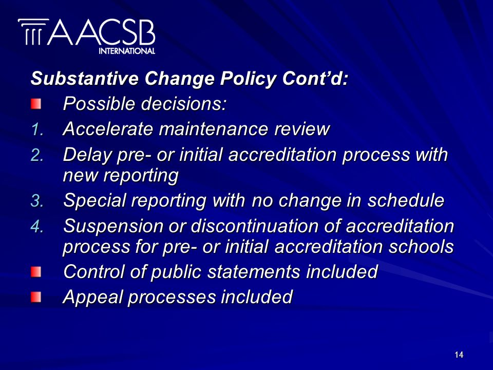 14 Substantive Change Policy Contd: Possible decisions: 1.