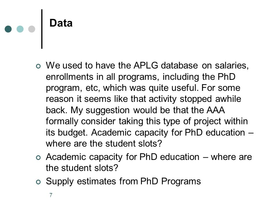 7 Data We used to have the APLG database on salaries, enrollments in all programs, including the PhD program, etc, which was quite useful.