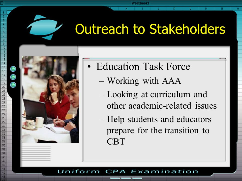 Outreach to Stakeholders Education Task Force –Working with AAA –Looking at curriculum and other academic-related issues –Help students and educators prepare for the transition to CBT