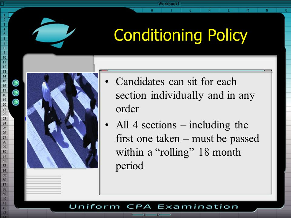 Conditioning Policy Candidates can sit for each section individually and in any order All 4 sections – including the first one taken – must be passed within a rolling 18 month period Conditioning