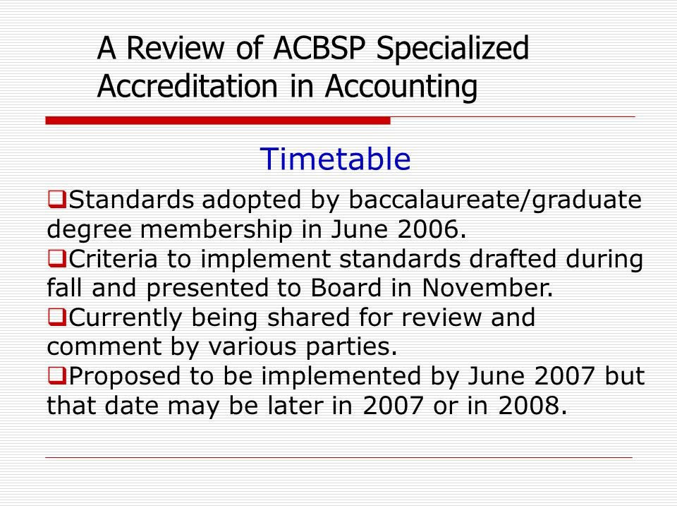 Standards adopted by baccalaureate/graduate degree membership in June 2006. Criteria to implement standards drafted during fall and presented to Board
