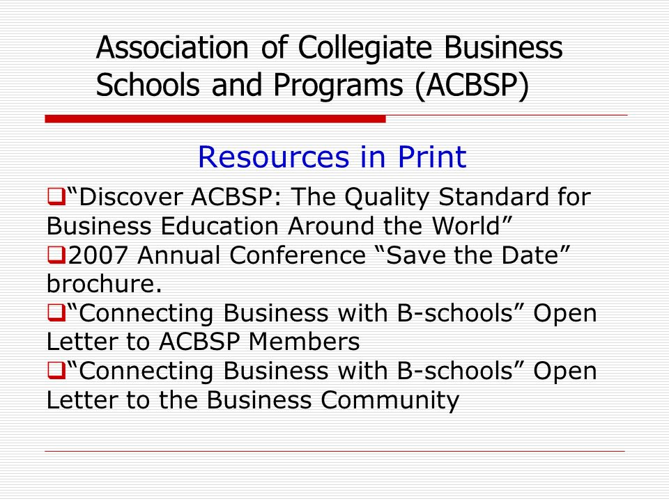 Discover ACBSP: The Quality Standard for Business Education Around the World 2007 Annual Conference Save the Date brochure. Connecting Business with B