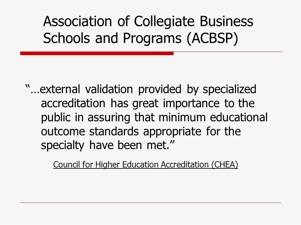 …external validation provided by specialized accreditation has great importance to the public in assuring that minimum educational outcome standards a