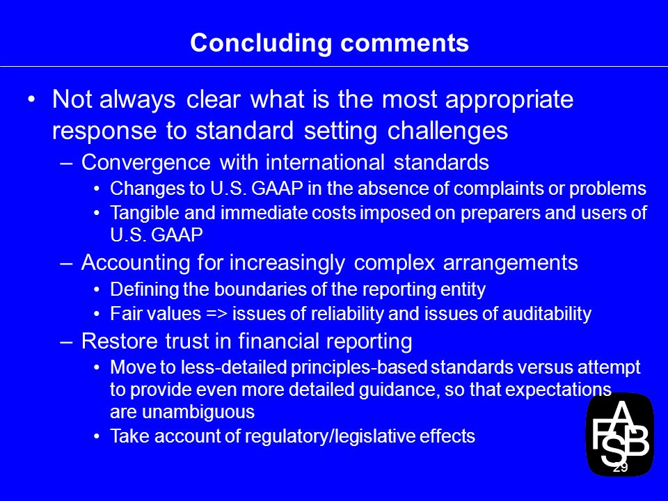 29 Concluding comments Not always clear what is the most appropriate response to standard setting challenges –Convergence with international standards Changes to U.S.