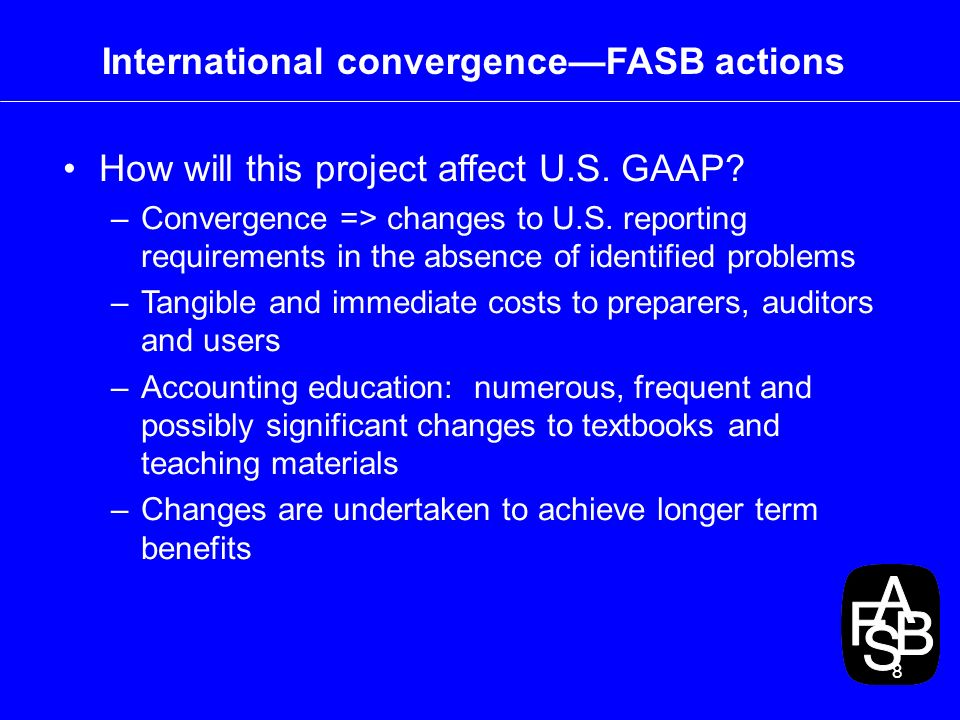 8 International convergenceFASB actions How will this project affect U.S.