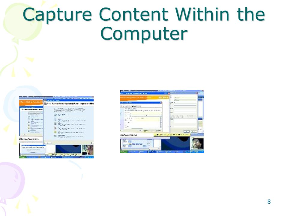 Capture Content Within the Computer 8