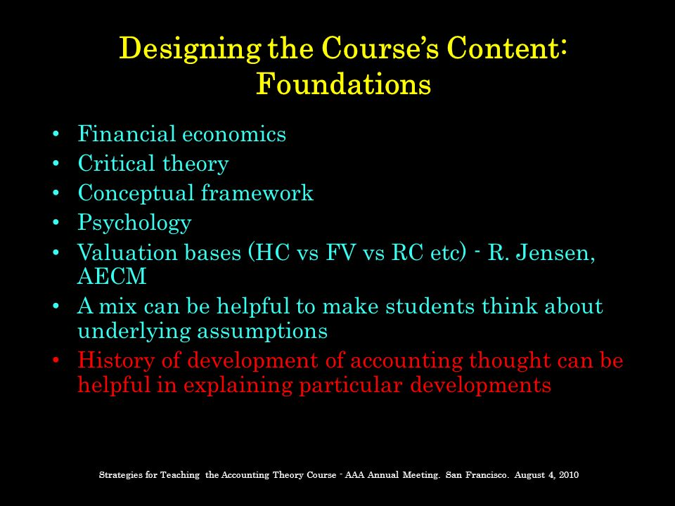 Designing the Courses Content: Foundations Financial economics Critical theory Conceptual framework Psychology Valuation bases (HC vs FV vs RC etc) - R.