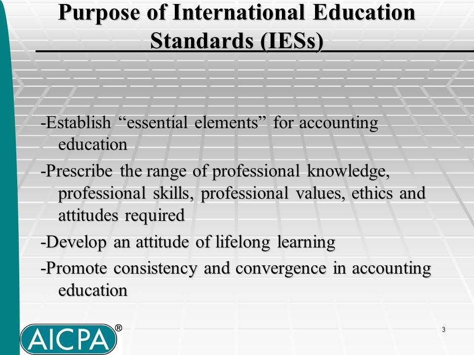 4 Eight Standards* Issued - IES 1: Entry Requirements to a Program of Professional Accounting Education - IES 2: Content of Professional Accounting Education - IES 3: Professional Skills - IES 4: Professional Values Ethics and Attitudes - IES 5: Practical Experience Requirements - IES 6: Assessment of Professional Capabilities and Competence - IES 7: Continuing Professional Development - IES 8: Competence Requirements for Audit Professionals * Standards were initially guidance.
