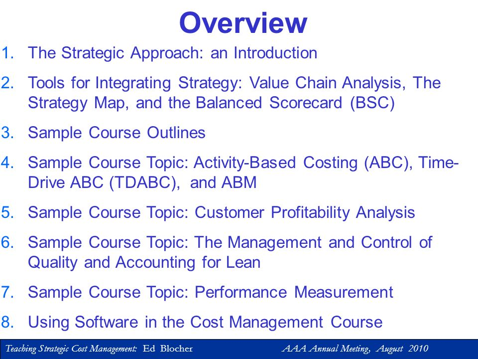 Teaching Strategic Cost Management: Ed Blocher AAA Annual Meeting, August 2010 Ed Blocher University of North Carolina, Chapel Hill Teaching Strategic Cost Management