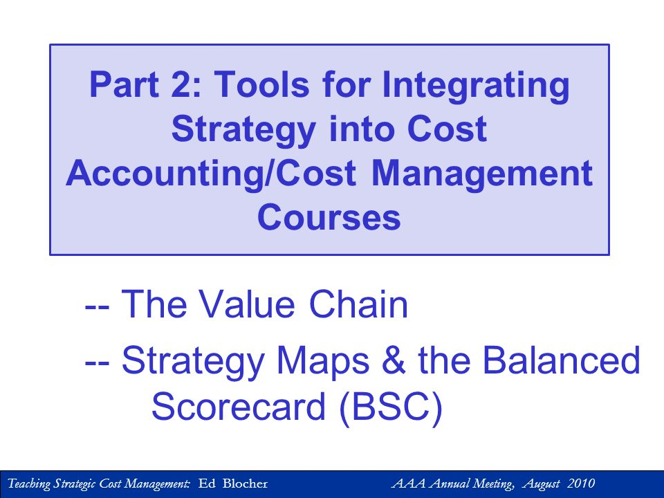 Teaching Strategic Cost Management: Ed Blocher AAA Annual Meeting, August 2010 Aspects of the Two Competitive Strategies