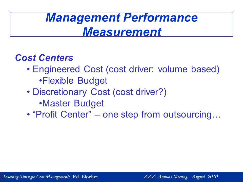 Teaching Strategic Cost Management: Ed Blocher AAA Annual Meeting, August 2010 Operational Performance Measurement with a Flexible Budget 2010