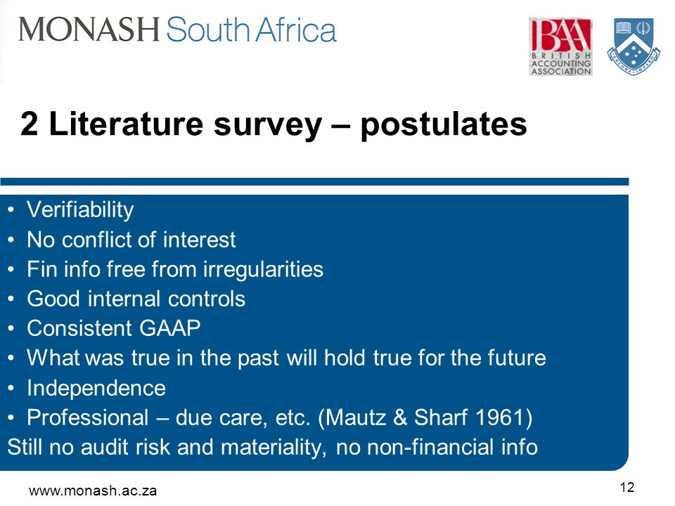 www.monash.ac.za 12 2 Literature survey – postulates Verifiability No conflict of interest Fin info free from irregularities Good internal controls Co