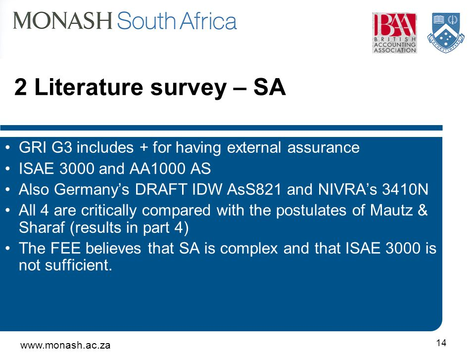 www.monash.ac.za 14 2 Literature survey – SA GRI G3 includes + for having external assurance ISAE 3000 and AA1000 AS Also Germanys DRAFT IDW AsS821 an