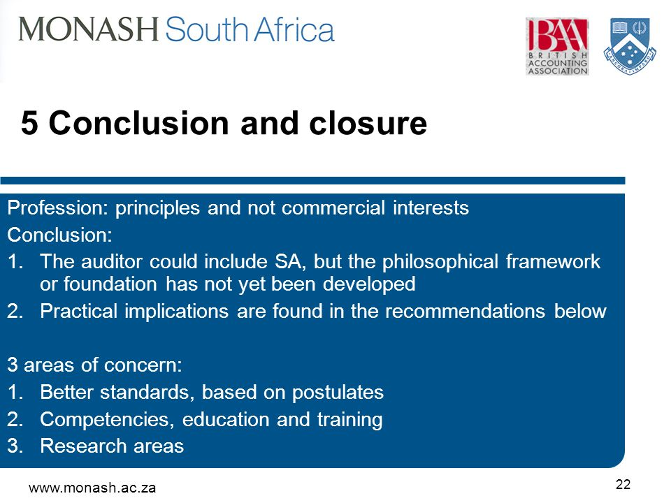 www.monash.ac.za 22 5 Conclusion and closure Profession: principles and not commercial interests Conclusion: 1.The auditor could include SA, but the p