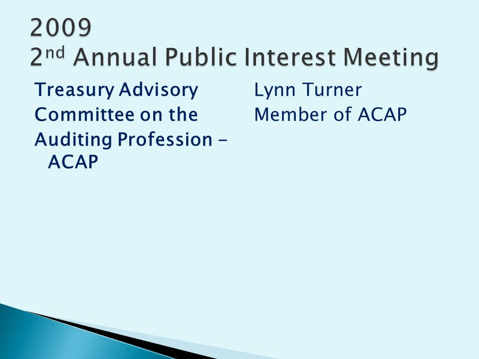 Treasury Advisory Committee on the Auditing Profession - ACAP Lynn Turner Member of ACAP