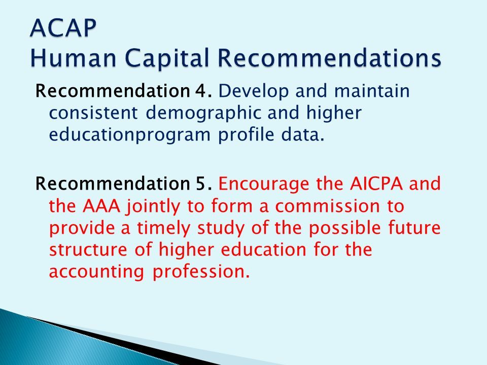 Recommendation 4. Develop and maintain consistent demographic and higher educationprogram profile data. Recommendation 5. Encourage the AICPA and the