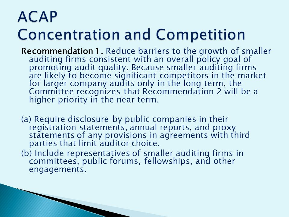 Recommendation 1. Reduce barriers to the growth of smaller auditing firms consistent with an overall policy goal of promoting audit quality. Because s