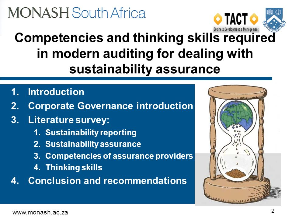 2 1.Introduction 2.Corporate Governance introduction 3.Literature survey: 1.Sustainability reporting 2.Sustainability assurance 3.Competencies of assurance providers 4.Thinking skills 4.Conclusion and recommendations Competencies and thinking skills required in modern auditing for dealing with sustainability assurance