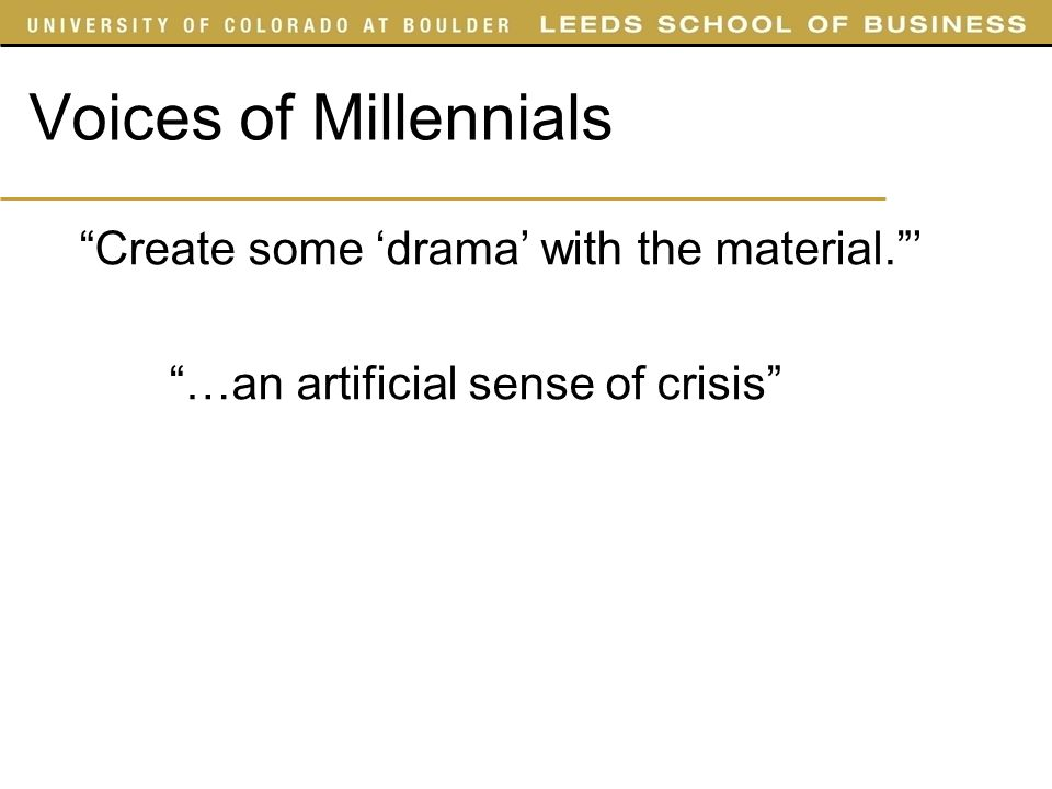 Voices of Millennials Create some drama with the material. …an artificial sense of crisis