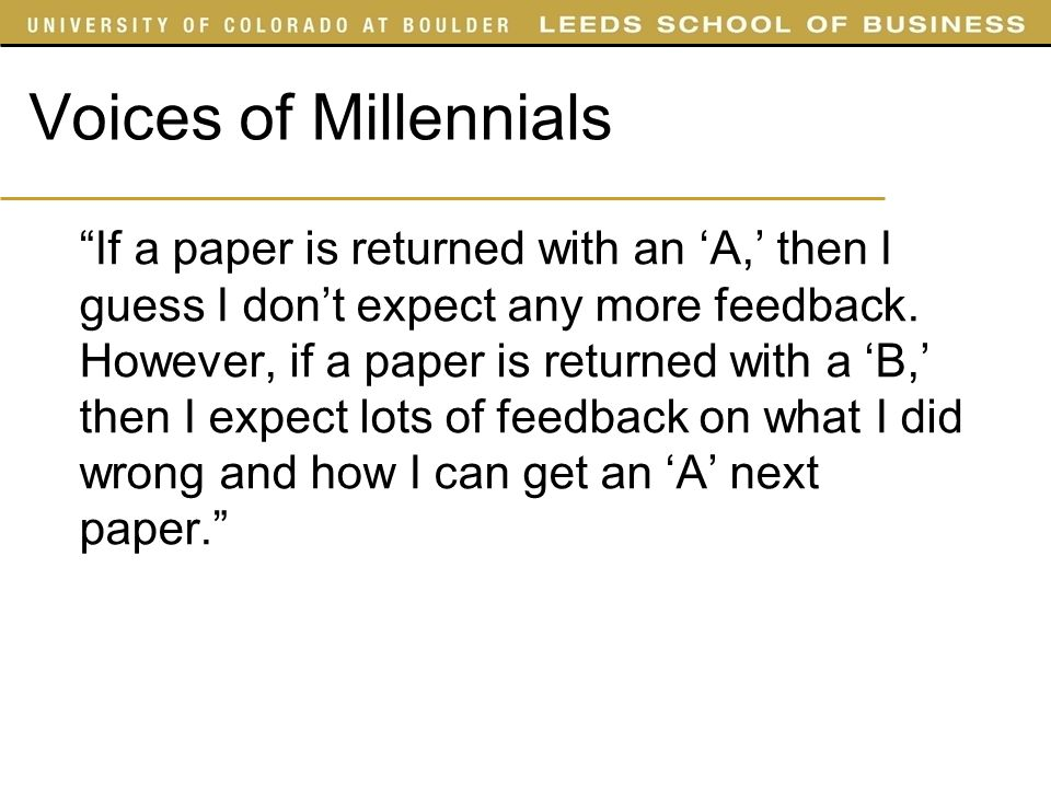 Voices of Millennials If a paper is returned with an A, then I guess I dont expect any more feedback.