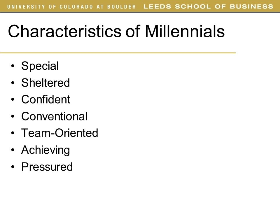 Characteristics of Millennials Special Sheltered Confident Conventional Team-Oriented Achieving Pressured