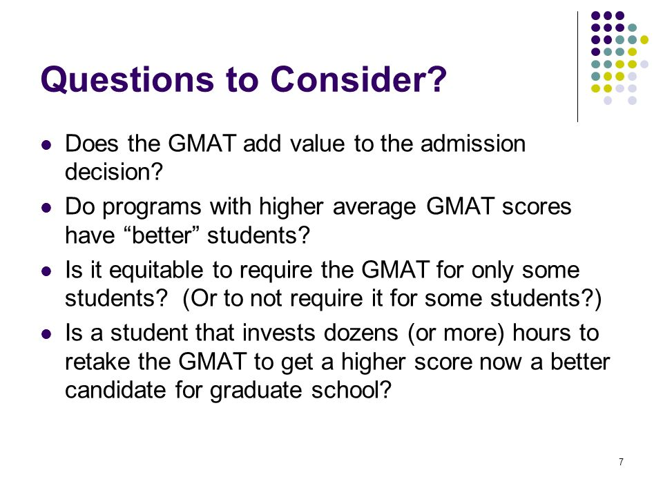 7 Questions to Consider. Does the GMAT add value to the admission decision.