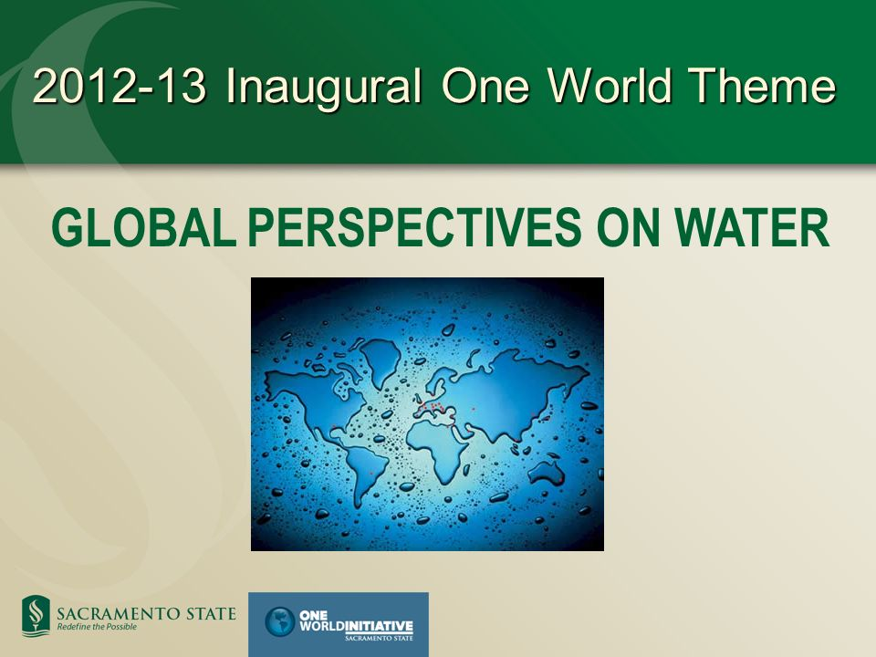 GLOBAL PERSPECTIVES ON WATER 2012-13 Inaugural One World Theme