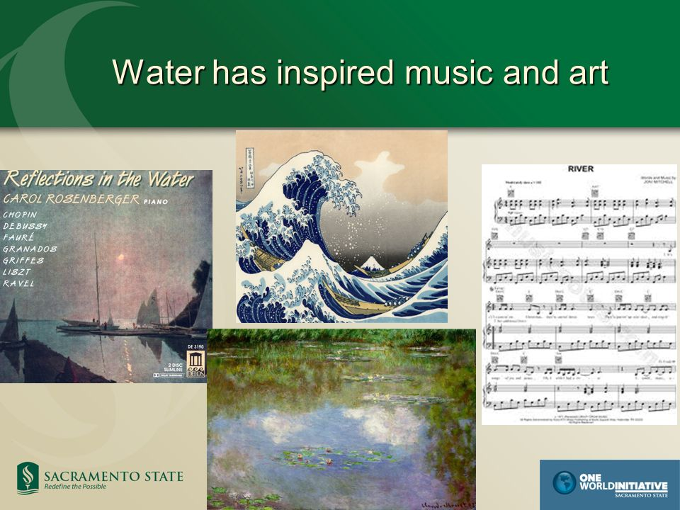 Water has inspired music and art Water has inspired music and art