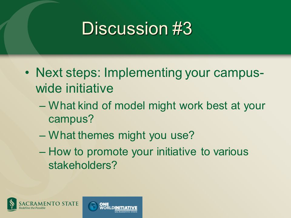 Discussion #3 Next steps: Implementing your campus- wide initiative –What kind of model might work best at your campus.