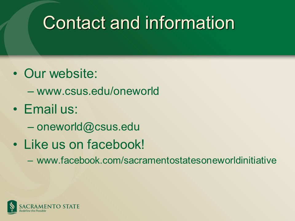 Contact and information Our website: –www.csus.edu/oneworld Email us: –oneworld@csus.edu Like us on facebook.