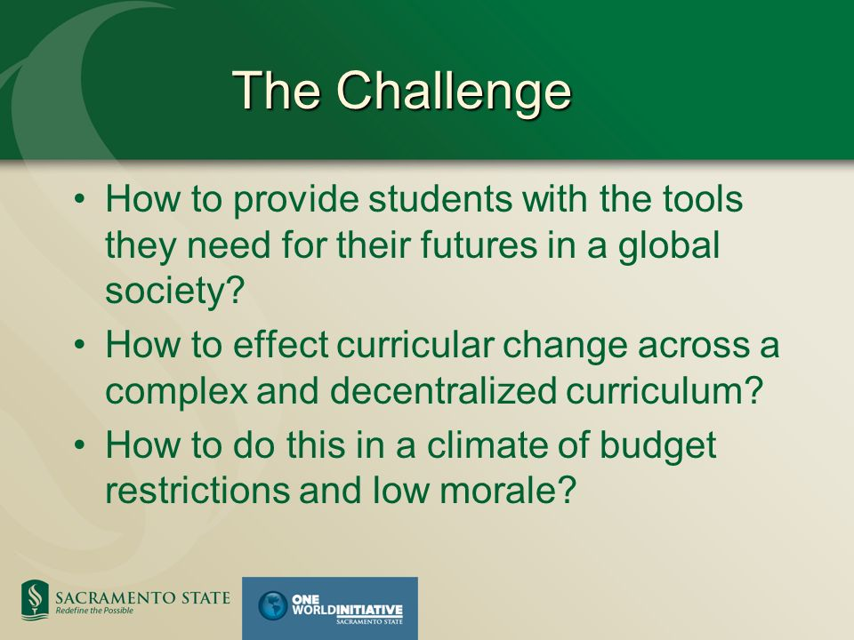 The Challenge How to provide students with the tools they need for their futures in a global society.