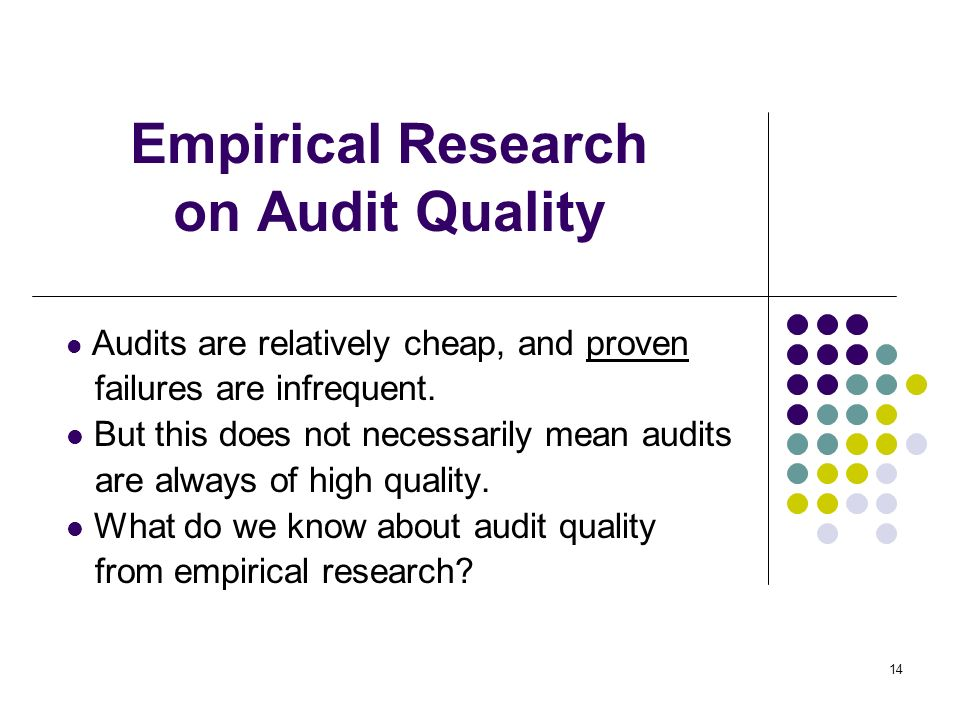 14 Empirical Research on Audit Quality Audits are relatively cheap, and proven failures are infrequent. But this does not necessarily mean audits are