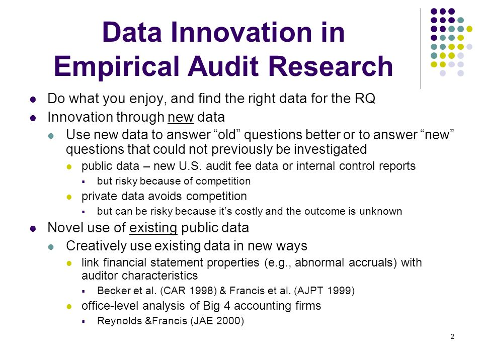 2 Data Innovation in Empirical Audit Research Do what you enjoy, and find the right data for the RQ Innovation through new data Use new data to answer