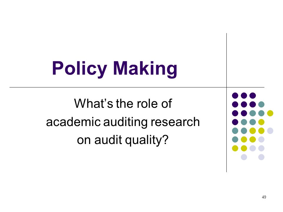49 Policy Making Whats the role of academic auditing research on audit quality?