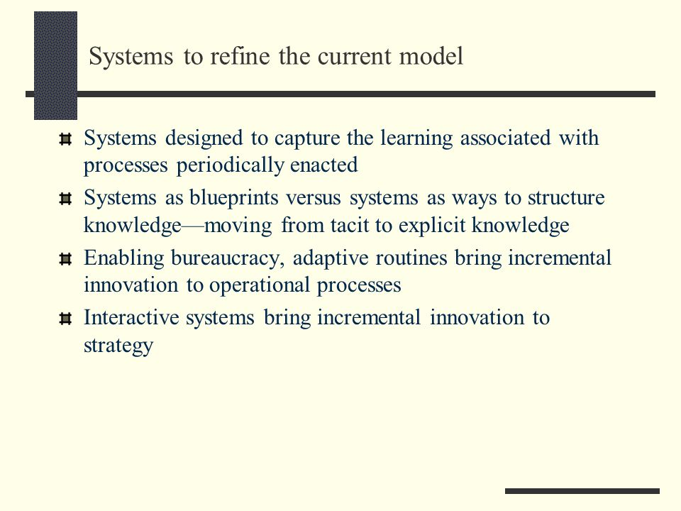 Systems to refine the current model Systems designed to capture the learning associated with processes periodically enacted Systems as blueprints vers