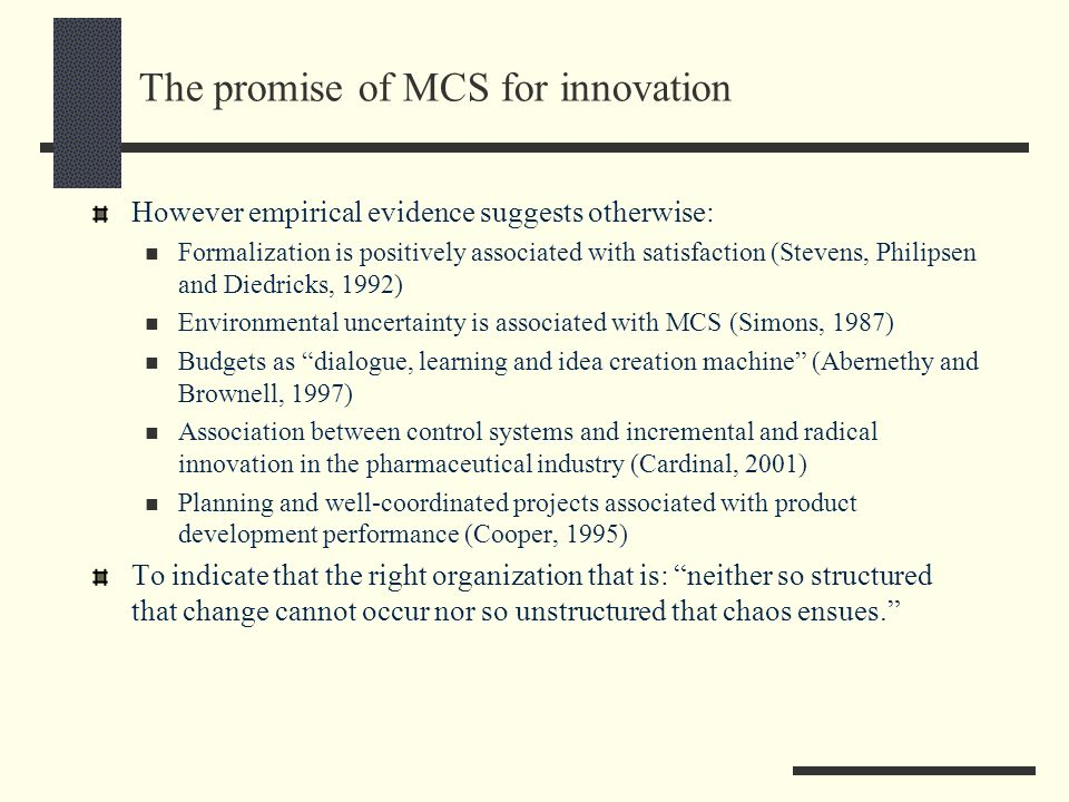 The promise of MCS for innovation However empirical evidence suggests otherwise: Formalization is positively associated with satisfaction (Stevens, Ph